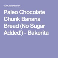 Paleo Chocolate Chunk Banana Bread (No Sugar Added!) - Bakerita