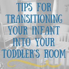 Tips for Transitioning your Infant into your Toddler's Room