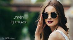 Umění ignorovat | ProNáladu.cz Round Sunglasses, Sunglasses Women, Fashion, Psychology, Moda, Round Frame Sunglasses, Fashion Styles, Fashion Illustrations