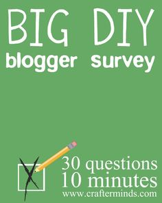 Big DIY Blogger survey. If you write a creative blog - be sure to fill this out. The results will help everyone grow!