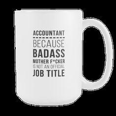 Accountant Mug - Because Badass Mother F*cker is not an official job title-Drinkware-Teelime | shirts-hoodies-mugs