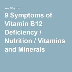 9 Symptoms of Vitamin B12 Deficiency / Nutrition / Vitamins and Minerals