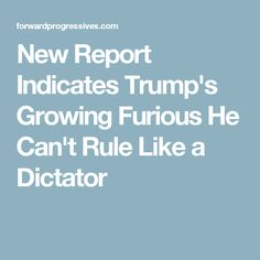 New Report Indicates Trump's Growing Furious He Can't Rule Like a Dictator