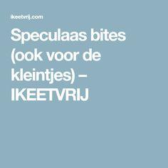 Speculaas bites (ook voor de kleintjes) – IKEETVRIJ