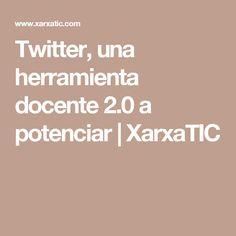 Twitter, una herramienta docente 2.0 a potenciar | XarxaTIC