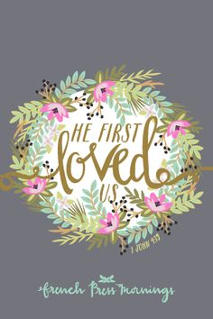 We love because He first loved us. 1 John by French Press Mornings Bible Verses Quotes, Bible Scriptures, Devotional Quotes, Godly Quotes, Biblical Quotes, French Press Mornings, 1 John 4 19, Give Me Jesus, God Jesus
