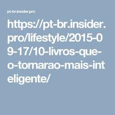 https://pt-br.insider.pro/lifestyle/2015-09-17/10-livros-que-o-tornarao-mais-inteligente/