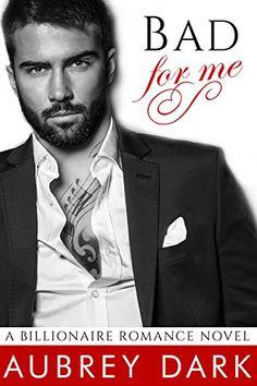 Bad For Me (A Billionaire Romance Novel) by Aubrey Dark http://www.amazon.com/dp/B018PP93AY/ref=cm_sw_r_pi_dp_7IRBwb122CTJT