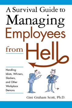 A Survival Guide to Managing Employees from Hell: Handling Idiots, Whiners, Slackers, and Other Workplace Demons by Gini Graham Scott Ph. Reading Lists, Book Lists, Hr Humor, How To Motivate Employees, Interview, Employee Engagement, Reading Levels, Thats The Way, Management Tips