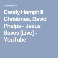 Candy Hemphill Christmas, David Phelps - Jesus Saves [Live] - YouTube