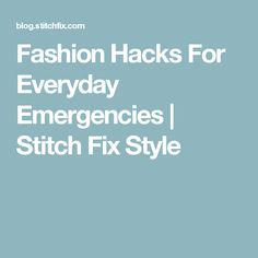 Fashion Hacks For Everyday Emergencies | Stitch Fix Style