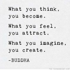 Life QUOTE : What you think, you become. What you feel, you attract. What you imagine, you create. Quotes Mind, Quotes Thoughts, Life Quotes Love, Thoughts And Feelings, Quotes To Live By, House Quotes, Happy Quotes, Wisdom Quotes, Positive Affirmations