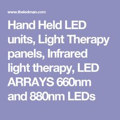 Hand Held LED units, Light Therapy panels, Infrared light therapy, LED ARRAYS 660nm and 880nm LEDs
