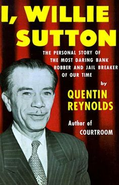 I, Willie Sutton by Quentin Reynolds. $16.78. Publisher: Farrar, Straus and Giroux; 533 edition (December 1, 1999). Publication: December 1, 1999