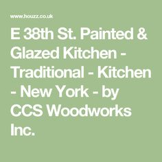 E 38th St. Painted & Glazed Kitchen - Traditional - Kitchen - New York - by CCS Woodworks Inc.