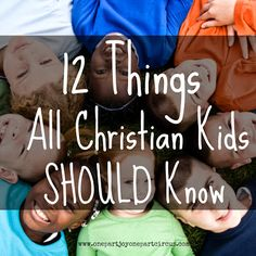 One Part Joy - One Part Circus: 12 things all Christian kids should know before they leave home