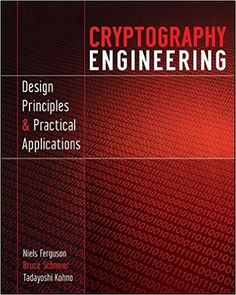 Cryptography Engineering: Design Principles and Practical Applications: Niels Ferguson, Bruce Schneier, Tadayoshi Kohno Hacking Books