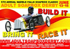 Voted the BEST Local Festival… We hope to see you there!  5th Annual Marble Falls Soapbox Classic ADULT Soapbox Derby    Historic Downtown, Marble Falls Texas    Father's Day Weekend   June 13-15, 2014 www.AdultSoapboxDerby.com