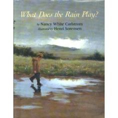 What Does the Rain Play? by Nancy White Carlstrom