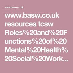 www.basw.co.uk resources tcsw Roles%20and%20Functions%20of%20Mental%20Health%20Social%20Workers%202014.pdf