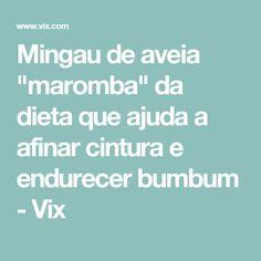 """Mingau de aveia """"maromba"""" da dieta que ajuda a afinar cintura e endurecer bumbum - Vix"""