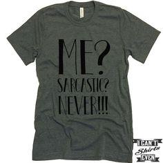 Me? Sarcastic? Never! T shirt. Funny Tee. Customized T-shirt. Sarcasm Shirt