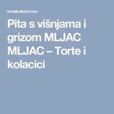 Pita s višnjama i grizom MLJAC MLJAC – Torte i kolacici