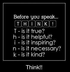 before you speak: THINK !