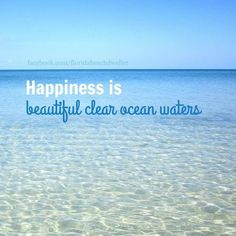 Happiness is beautiful clear ocean waters.