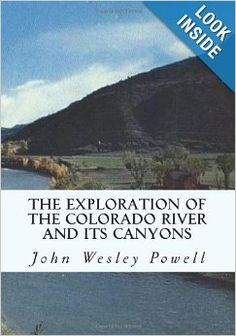 The Exploration of the Colorado River and Its Canyons: John Wesley Powell