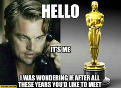 Hello it's me I was wondering if after all these years you'd like to meet Leonardo DiCaprio Oscar