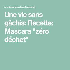 """Une vie sans gâchis: Recette: Mascara """"zéro déchet"""""""