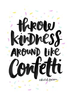 Throw Kindness Around Like Confetti by Rachel Corcoran #confetti (www.rachelcorcoran.net)