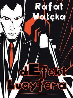 """""""Defekt Lucyfera"""" - mój najnowszy kryminał. Mrocznie, strasznie, ale i n humor jest miejsce...  #książka #czytanie #okładki"""