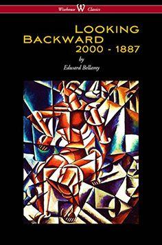 Looking Backward: 2000 to 1887 (Wisehouse Classics Editio... https://www.amazon.com/dp/B01BZ9DU6U/ref=cm_sw_r_pi_dp_cVSAxbMZ2MCCK