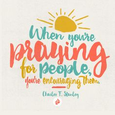 "When you're praying for people, you're encouraging them. If you have a true friend and want to be an encouragement, pray for them. Watch ""Being An Encourager"" from Dr. Charles F. Stanley at intouch.org/watch."