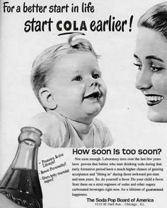 """Coca Cola ad, Tagline: """"For a better start in life..start Cola earlier!"""".   yup a good start for obesity!"""