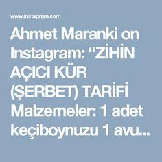 """Ahmet Maranki on Instagram: """"ZİHİN AÇICI KÜR (ŞERBET) TARİFİ  Malzemeler:  1 adet keçiboynuzu 1 avuç kara erik 1 avuç kara üzüm 1 adet siyah incir 1 avuç böğürtlen 1…"""""""