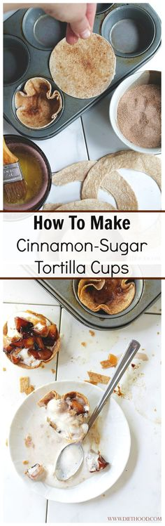 HOW TO MAKE CINNAMON SUGAR TORTILLA CUPS | www.diethood.com | Great for filling with fruits, ice cream, pie fillings and much more!