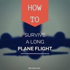 FlatClub Blog: How to Survive a Long Plane Flight. If you wonder how you're going to handle crossing the pond or any other ocean or land mass, see our tips for staying occupied.
