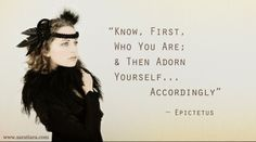 """""""Know, First, Who You Are; & Then Adorn Yourself... Accordingly"""" - Epictetus www.saratiara.com"""