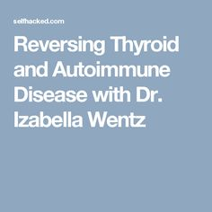 Reversing Thyroid and Autoimmune Disease with Dr. Izabella Wentz