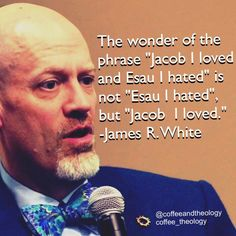 """The wonder of the phrase """"Jacob I loved and Esau I hated"""" is not """"Esau I hated,"""" but """"Jacob I loved. James R. Gods Love, My Love, James White, Reformed Theology, Inspirational Bible Quotes, Quotes White, Jesus Loves Me, Amazing Grace, Christian Quotes"""