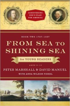 From Sea to Shining Sea for Young Readers: 1787-1837 (Discovering God's Plan for America): Peter Marshall, David Manuel, Anna Wilson Fishel: 9780800733742: Amazon.com: Books