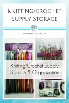 Knitting/Crochet Supplies: Storage & Organization | ShehlaGrr