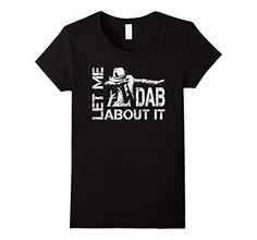 Womens Funny let me dab about it - Dabbing t-shirt Small ... https://www.amazon.com/dp/B071ZJY2MW/ref=cm_sw_r_pi_dp_x_Rd9lzbPP8MHNC