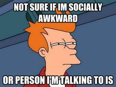 happens to me at least 6 times a day... so I'm guessing I'm the awkward one?...