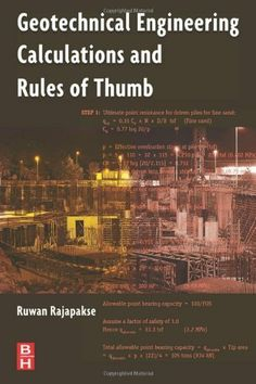 Geotechnical Engineering Calculations and Rules of Thumb by Ruwan Rajapakse. $61.78. Publisher: Butterworth-Heinemann; 1 edition (June 20, 2008). 528 pages. Author: Ruwan Rajapakse