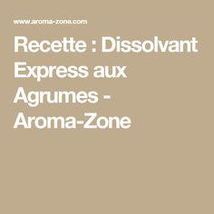 Recette : Dissolvant Express aux Agrumes - Aroma-Zone