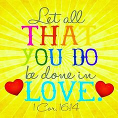 """►""""DO EVERYTHING IN L❤VE"""": ✝1 Corinthians 16:13-14✝ Be on your guard; stand firm in the faith; be courageous; be strong. Do everything in love.                                    † † †       #GoodMorningBeautifulPeople   #HaveABlessedDay"""